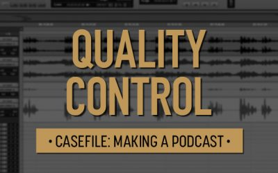 Casefile: Making a Podcast | Quality Control 10
