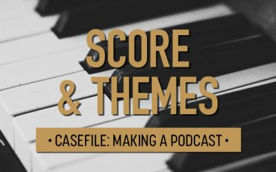 Casefile: Making a Podcast | Score & Themes 07