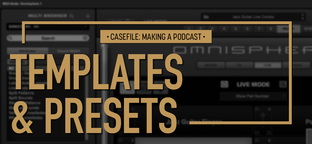 Casefile: Making a Podcast Episode 09 Templates & Presets