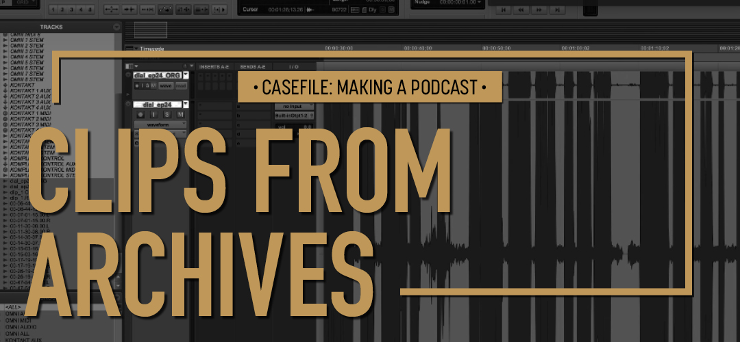 Casefile: Makine a Podcast Episode 03 Clips from archives