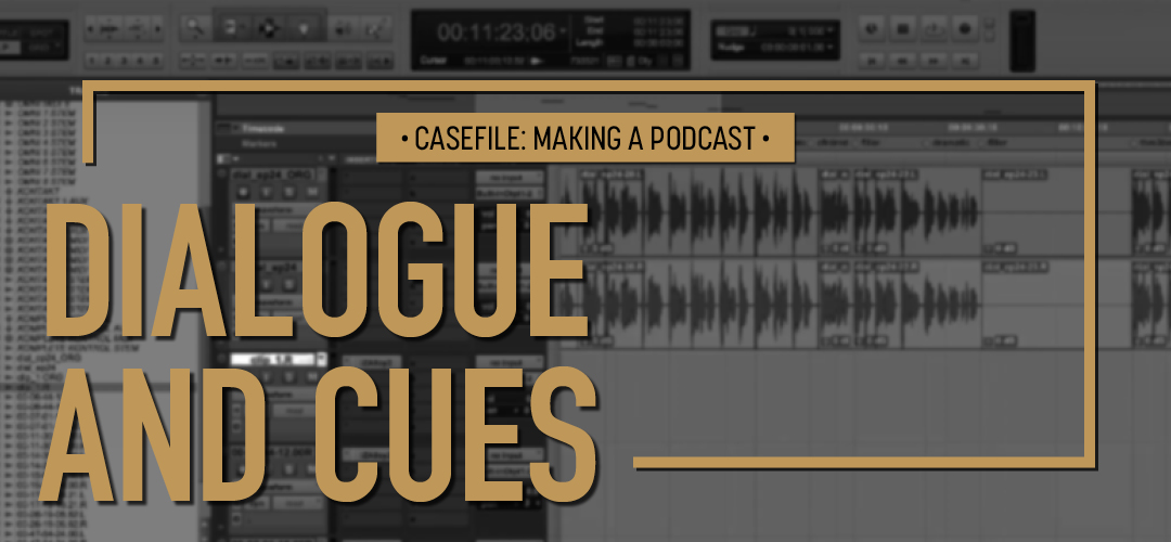 Casefile: Making a Podcast Episode 04 Dialogue & Cues