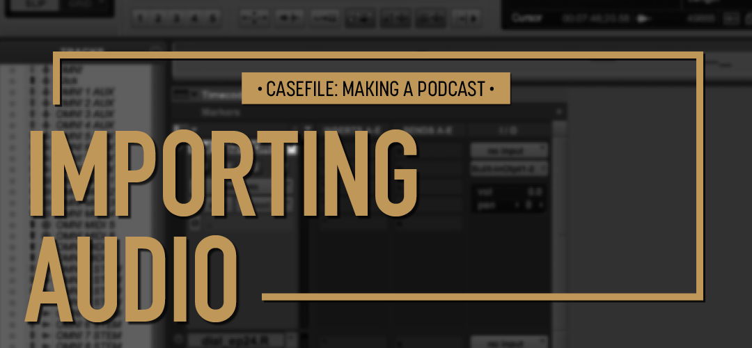 Casefile: Making a Podcast Episode 02 Importing audio