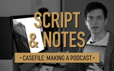 Casefile: Making a Podcast | Script and Notes 01